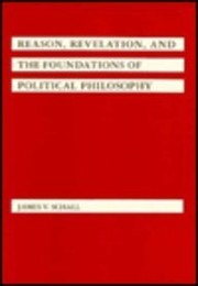 Cover of: Reason, Revelation, and the Foundations of Political Philosophy