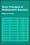 Cover of: Basic principles of radiographic exposure | Dianne C. De Vos