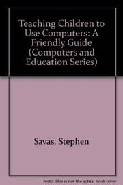 Cover of: Teaching children to use computers | Stephen D. Savas