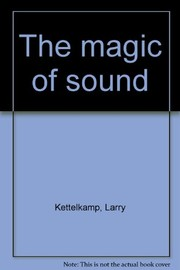 Cover of: The magic of sound | Larry Kettelkamp
