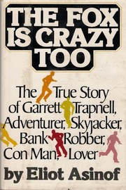 Cover of: The fox is crazy too: the true story of Garrett Trapnell, adventurer, skyjacker, bank robber, con man, lover