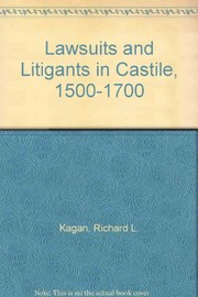Cover of: Lawsuits and litigants in Castile, 1500-1700 | Richard L. Kagan