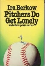 Cover of: Pitchers do get lonely, and other sports stories | Ira Berkow