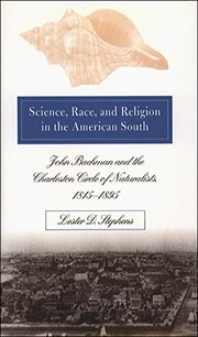 Cover of: Science, Race, and Religion in the American South: John Bachman and the Charleston Circle of Naturalists, 1815-1895