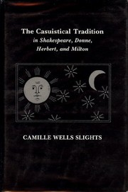 Cover of: The casuistical tradition in Shakespeare, Donne, Herbert, and Milton | Camille Wells Slights