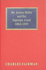 Cover of: Mr. Justice Miller and the Supreme Court, 1862-1890 | Charles Fairman