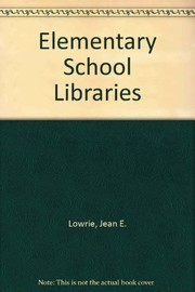 Cover of: Elementary school libraries. | Jean E. Lowrie