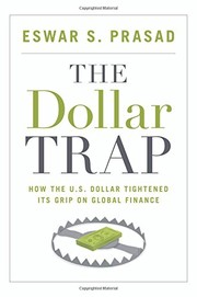 Cover of: The Dollar Trap: How the U.S. Dollar Tightened Its Grip on Global Finance | Eswar S. Prasad