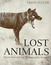 Cover of: Lost Animals: Extinction and the Photographic Record | Errol Fuller