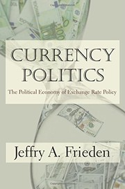 Cover of: Currency Politics: The Political Economy of Exchange Rate Policy