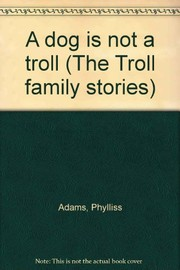 Cover of: A dog is not a troll | Phylliss Adams