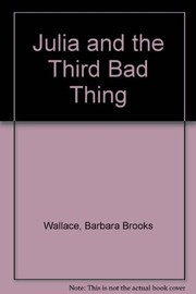 Cover of: Julia and the third bad thing | Barbara Brooks Wallace