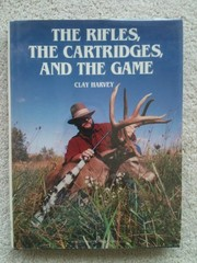 Cover of: The rifles, the cartridges, and the game | Clay Harvey