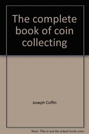 Cover of: The complete book of coin collecting | Joseph Coffin