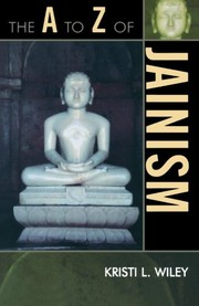 Cover of: The A to Z of Jainism (The A to Z Guide Series) | Kristi L. Wiley