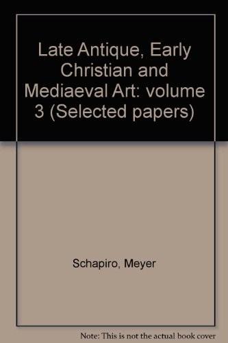 Late antique, early Christian and mediaeval art by Schapiro, Meyer
