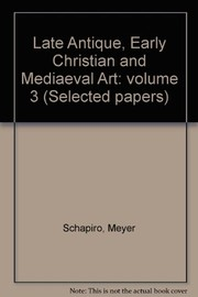 Cover of: Late antique, early Christian and mediaeval art | Schapiro, Meyer