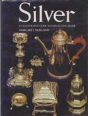 Cover of: Silver; an illustrated guide to collecting silver. | Margaret Holland
