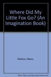 Cover of: Where did my little fox go? | Nancy Robison