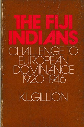 The Fiji Indians by Kenneth L. Gillion