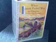 Cover of: When pioneers pushed west to Oregon. | Elizabeth Rider Montgomery