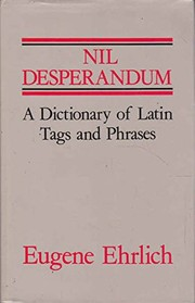 Cover of: Nil desperandum: a dictionary of Latin tags and useful phrases