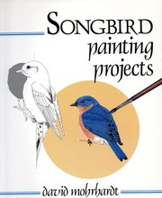 Cover of: Songbird painting projects | David Mohrhardt