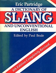 Cover of: A dictionary of slang and unconventional English | Eric Partridge