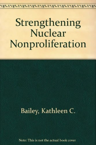 Strengthening nuclear nonproliferation by Kathleen C. Bailey