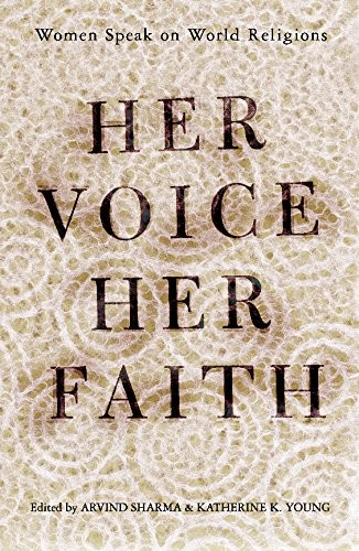 Her Voice, Her Faith: Women Speak On World Religions by Katherine Young, Arvind Sharma