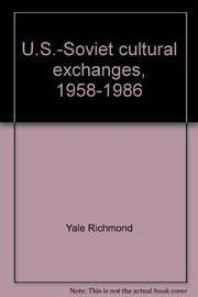 Cover of: U.S.-Soviet cultural exchanges, 1958-1986 | Yale Richmond