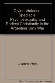 "Cover of: Divine violence: spectacle, psychosexuality & radical Christianity in the Argentine ""dirty war"""