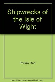 Cover of: Shipwrecks of the Isle of Wight | Ken Phillips