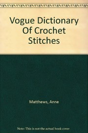 Cover of: Vogue dictionary of crochet stitches | Anne Matthews