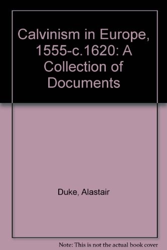 Calvinism in Europe, 1540-1610 : a collection of documents by selected, translated and edited by Alastair Duke, Gillian Lewis, and Andrew Pettegree.