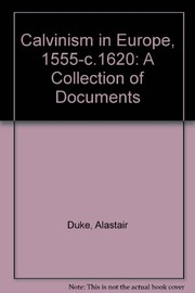 Cover of: Calvinism in Europe, 1540-1610 : a collection of documents | selected, translated and edited by Alastair Duke, Gillian Lewis, and Andrew Pettegree.