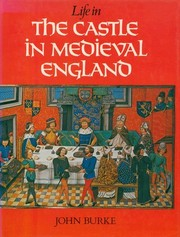 Cover of: Life in the Castle in Medieval England | John Frederick Burke