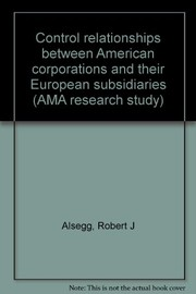 Cover of: Control relationships between American corporations and their European subsidiaries | Robert J. Alsegg