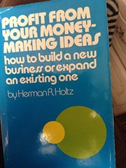 Cover of: Profit from your money-making ideas | Herman Holtz