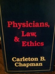 Cover of: Physicians, law, and ethics | Carleton B. Chapman