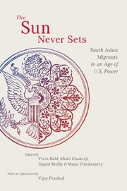 Cover of: The Sun Never Sets: South Asian Migrants in an Age of U.S. Power (NYU Series in Social and Cultural Analysis)
