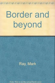 Cover of: Border & beyond | Mark Ray