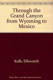 Cover of: Through the Grand Canyon from Wyoming to Mexico | E. L. Kolb