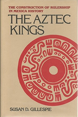 The Aztec kings by Susan D. Gillespie