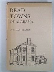 Cover of: Dead towns of Alabama | W. Stuart Harris
