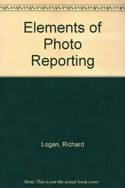 Cover of: Elements of photo reporting | Richard H. Logan