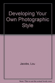 Cover of: Developing your own photographic style | Lou Jacobs