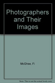 Cover of: Photographers and their images | Fi McGhee