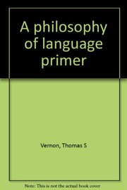 Cover of: A philosophy of language primer | Thomas S. Vernon