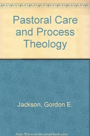 Cover of: Pastoral care and process theology | Jackson, Gordon E.